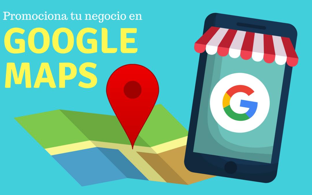 ¿Por qué tu negocio necesita estar en Google Maps?